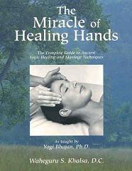 The Miracle of Healing Hands - Waheguru S. Khalsa, D.C. - Book